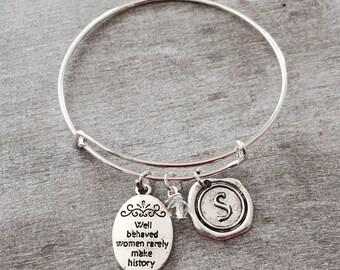 Friend Bracelet, Silver Bracelet, Well behaved women rarely make history, Bangle Bracelet,