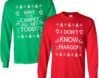 Matching Christmas Shirts - I Don't Know Margo and Why is the Carpet All Wet Todd - Unisex Long Sleeve TShirts - SET OF 2 - Item 2724 & 2725