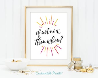 If Not Now Then When - Printable art wall decor, Inspirational quote poster, Entrepreneur Girl Boss Art Gift - Instant Download
