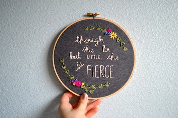 Shakespeare Quotes She May Be Small: Though She Be But Little She Is Fierce Embroidery Hoop Art
