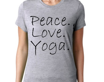Peace Love Yoga T Shirt, Ladies T-Shirt, Yoga Inspired