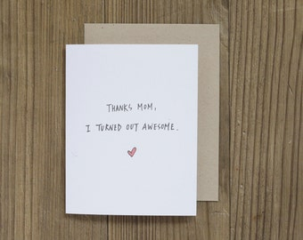 Thanks Mom I Turned Out Awesome Card // Funny Mother's Day Card // Birthday Card for Mom // Funny Card for Mom // Funny Mom Quote