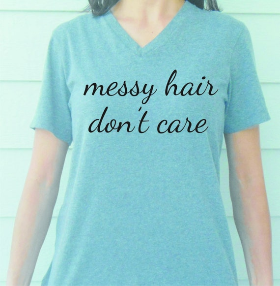 Messy Hair Don T Care 16 Messy Bridal Hairstyles That: Items Similar To Messy Hair Don't Care (T-shirt) On Etsy
