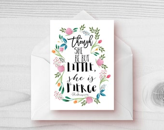 Though She Be But Little - Greeting Card - Encouragement Card - Watercolor Card - Cute Birthday Card