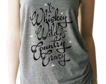 I'm Whiskey Wild & Country Crazy Tank. Whiskey T Shirt. Whiskey Tank Top. Whiskey TShirt. Whiskey Tank. Country Shirts. Whiskey Gifts.