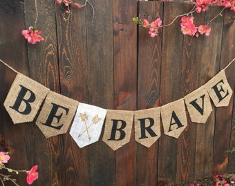 BE BRAVE Burlap Banner Be Brave Banner Affirmation Positive Rustic Be Brave Wall Hangings Wall Banner Courage Banners and Signs Arrow Banne