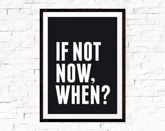 Printable Quotes, If Not Now When, Black Wall Art, Inspirational Gift, Motivational Quotes, Motivational Gifts, Typography Wall Art