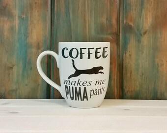 Coffee makes me puma pants, Funny coffee mug, coffee mug, coffee cup, unique coffee mug, puma