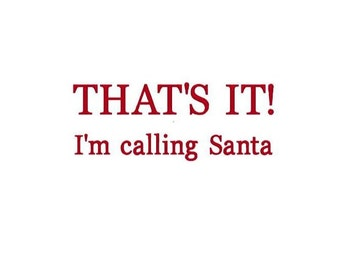 "Embroidery Design Pattern File Funny Phrases, Humor Tote Bag, Christmas Pillow  ""That't IT! I'm calling Santa"""