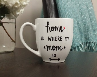 Home Is Where My Mom Is | Mom Mug | Mama Mug | Mom Gift | Mama Gift | Mother's Day Gift