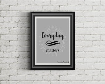 """Printable Poster 8 x 10 """"EVERYDAY MATTERS """""""