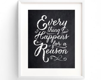 Everything Happens For A Reason - 8 x 10 on A4 (Black and White) Inspirational Quote Print. Chalkboard style.