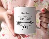 Engagement announcement mug, engaged mug, he asked I said Yes Mug