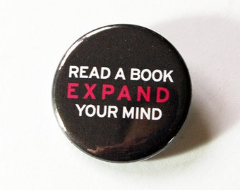 Reading Pin, Read A Book, Expand Your Mind, Pinback buttons, Lapel Pin, Made in Canada, Read Badge, Gift for Teacher, Reading (5441)