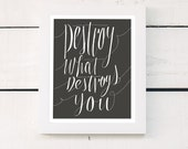 destroy what destroys you - charcoal grey hand lettering - quote print poster