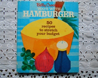 Betty Crocker's Ways With Hamburger 50 recipes to stretch your budget. Hardcover, 1969.