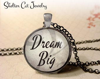 """Dream Big Necklace - 1-1/4"""" Circle Pendant or Key Ring - Wearable Photo Art Jewelry - Empowerment, Motivation, Inspiration, Gift"""