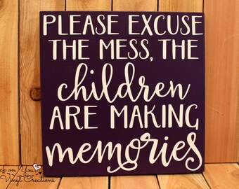 Please excuse the mess, children are making memories hanging wood sign