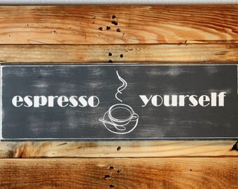 """Espresso Yourself - Handmade Grey & White Wooden Distressed Sign (22.5"""" X 7.5"""") Keyhole Hanger"""