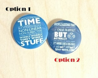 """Doctor Who Timey Wimey Quote - 2 design options - 1.25"""" or 1.5 - Pinback Button - Magnet - Keychain - Whovian - BBC - Gift - The Doctor"""