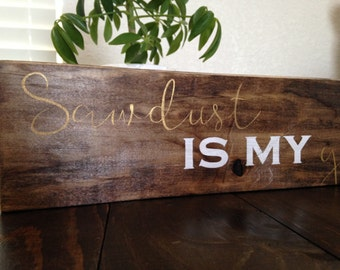 Sawdust is my glitter wood sign