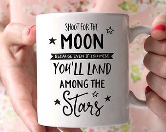 Coffee Mug Shoot for the Moon Because Even if You Miss Youll Land Among the Stars Coffee Mug - Quote Mug - Motivational Mug