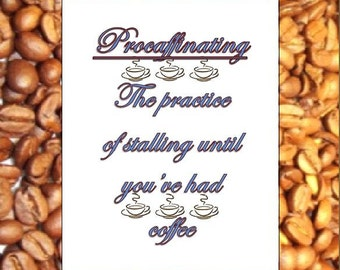 Procaffinating - coffee quote fun saying printable digital instant download or DIY gift for 8-1/2x11 frames, Coffee lover latte hot beverage