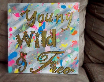 Young Wild & Free splatter art canvas painting