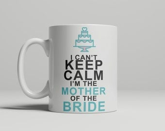 I Can't Keep Calm I'm The Mother of The Bride Mug