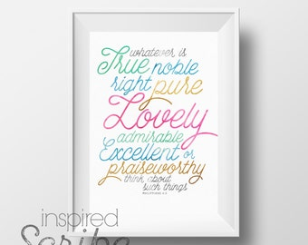 Whatever is true, noble, right, pure, lovely, admirable, excellent or praiseworthy think about such things Philippians 4:8 digital print