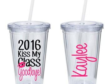 2016 - Kiss my class goodbye - Graduation Tumbler - Class of 2016