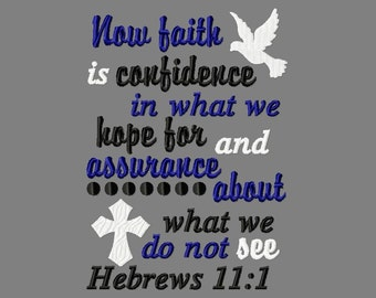 Buy 3 get 1 free! Now faith is confidence in what we hope for and assurance about what we do not see, Hebrews 11:1 embroidery design