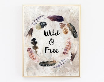Wild and free print Boho Decor Dorm Wild print Prints for teen Wall decor  art print Typography download Room decor for teen girls Feathers