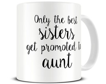 New Aunt Gift - Only the Best Sisters Coffee Mug - aunt mug - gifts for aunts - sister gift mug MG427