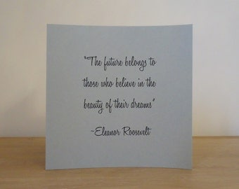 The Future Belongs to those who Believe in the Beauty of their Dreams, Eleanor Roosevelt Quote - Motivational Greeting Card