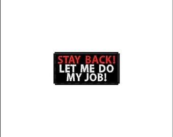 "1.5X3 ""Stay Back! Let me do my job"" Patch"