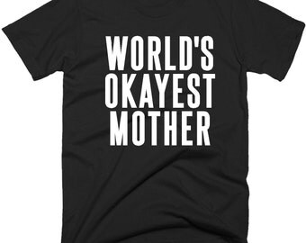 Worlds Okayest Mother TShirt, Funny Okest Mother T-Shirt, Tee Shirts In 5 Color Choice.