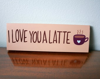 I love you quotes, coffee lover gift, coffee sign