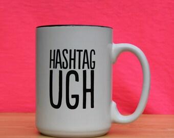 Hashtag Ugh Mug *FREE SHIPPING*