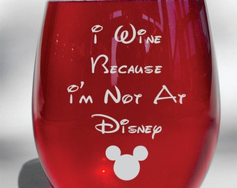 Deep Engraved Dishwasher Safe - I Wine Because I'm Not at Disney - Mickey Mouse - Disney Wine Glass - Free Personalization - Choice of Glass