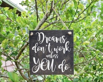Dreams Don't Work Unless YOU Do Cute Quote Sign - Wood Sign Art. Solid Wood, Hand Painted 1-sided Sign - Custom Made Choices Available