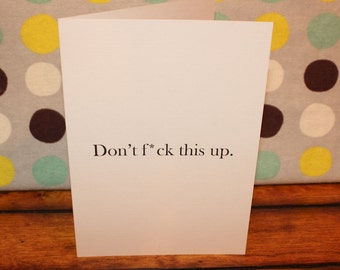 Snarky Encouragement Card - Don't f*ck this up. Seriously. - snarky card