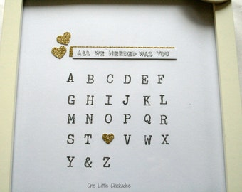 All We Needed Was You, All I Needed Was You Hand Stamped Print, Alphabet Typography Print