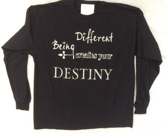 Being Different Creates Your Destiny T Shirt