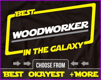 Best Woodworker In The Galaxy Shirt Woodworking Shirt Gift For Woodworker