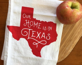Our Home is in Texas Screen Printed Flour Sack Tea Towel - Made to Order