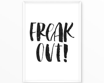 Freak out Print, scandinavian Poster, Quotes, printable, Typography, Poster, Motivational, Inspirational Home Decor, wall art, gift