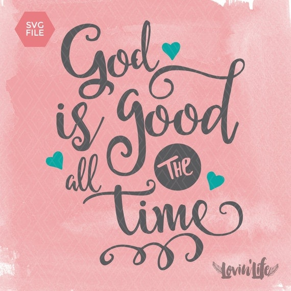 Bible verse svg god is good all the time svg by - Download god is good all the time ...