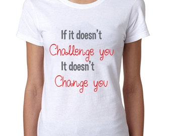 Voxx  Women's If It Doesn't Challenge You It Doesn't Change You T-Shirt