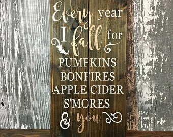 Every Year I Fall For You - Every Year I Fall For Pumpkins Bonfires Apple Cider S'mores and You - Every Fall - Fall Sign - Fall Home Decor